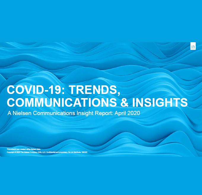 Estudio: Covid-19: Trends, communications & Insights A Nielsen Communications Insight Report: April 2020