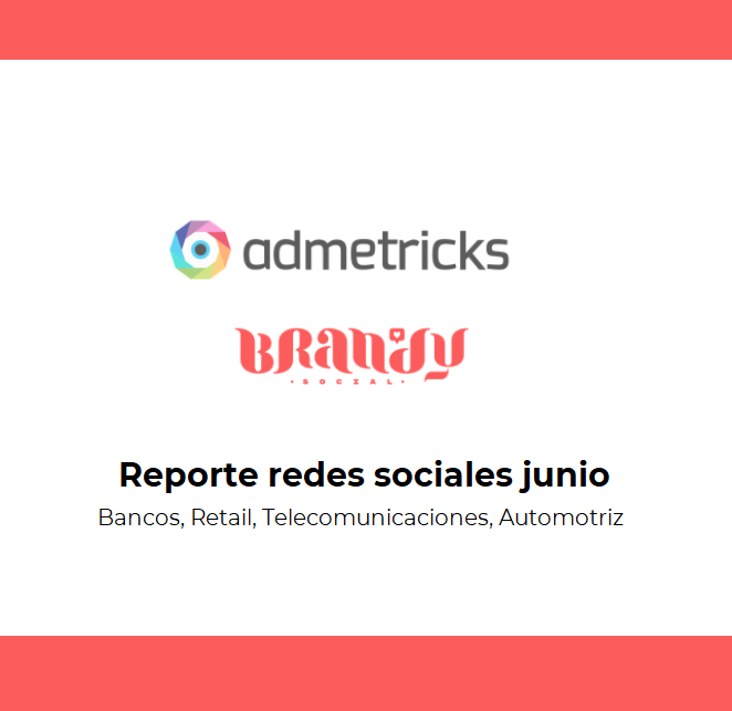 Estudio: Reporte redes sociales: Bancos. Retail, Telecomunicaciones, automóviles [junio 2020]