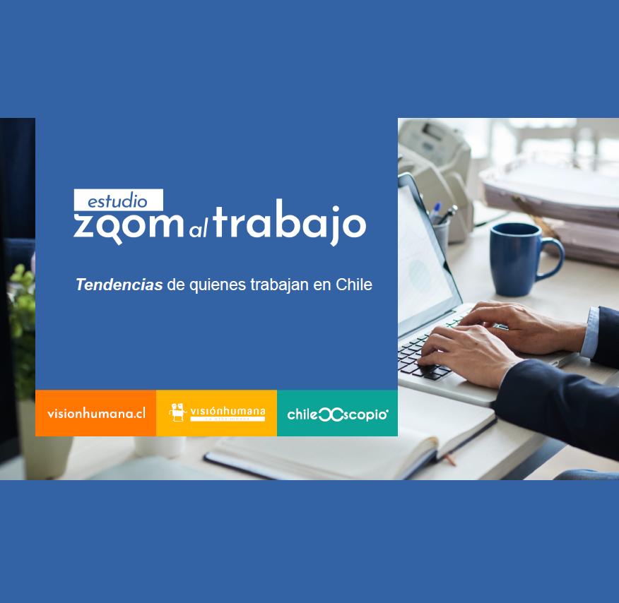 Estudio: Zoom al trabajo: Tendencias de quienes trabajan en Chile