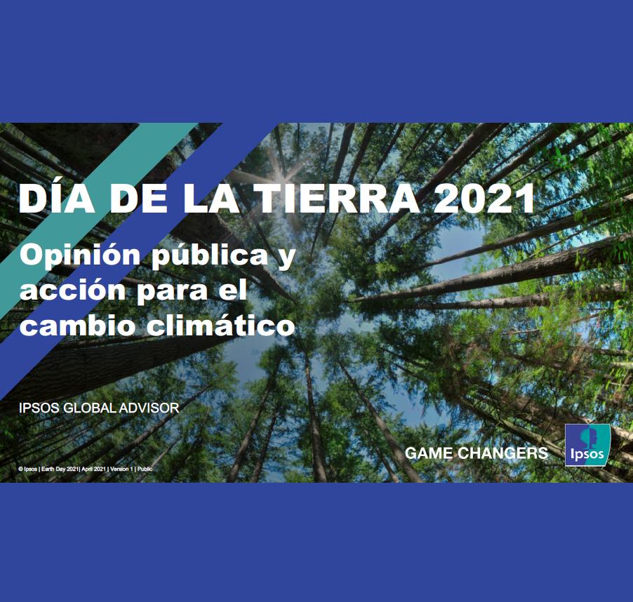 Estudio: Día de la Tierra 2021: Opinión Pública y Acción Para el Cambio Climático