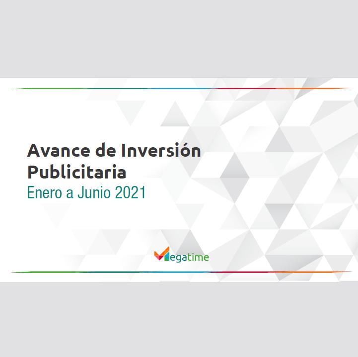 Estudio: Avance de Inversión Publicitaria Enero a Junio 2021