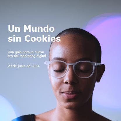 Estudio: Un Mundo sin Cookies – Una guía para la nueva era del marketing digital