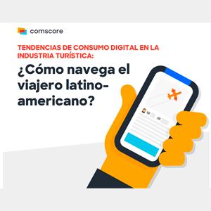 Estudio: Tendencias de consumo digital en la industria turísticas: ¿Cómo navega el viajero latinoamericano?